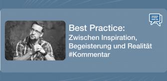 Best Practice: Zwischen Inspiration, Begeisterung und Realität #Kommentar