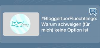 #BloggerfuerFluechtlinge: Warum schweigen (für mich) keine Option ist