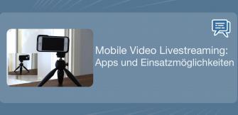 Mobile Video Livestreaming: Apps und Einsatzmöglichkeiten