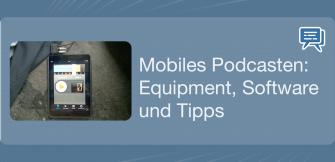 Mobiles Podcasten: Equipment, Software und Tipps