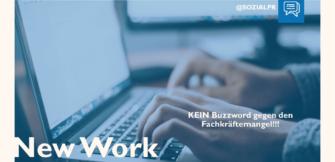 New Work - KEIN Mittel gegen den Fachkräftemangel!