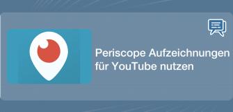 Periscope Aufzeichnungen für YouTube nutzen